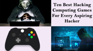 Ten Best Hacking Computing Games For Every Aspiring Hacker